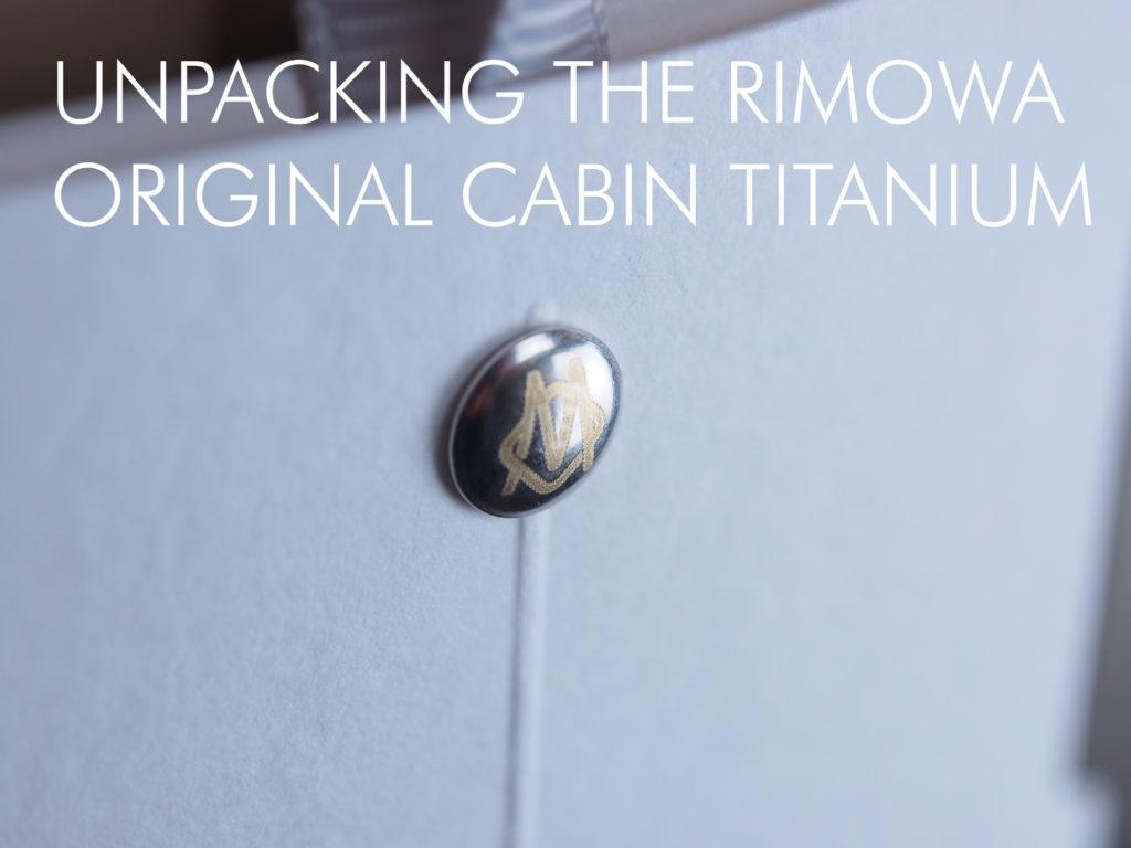 Unpacking The Rimowa Original Cabin Titanium