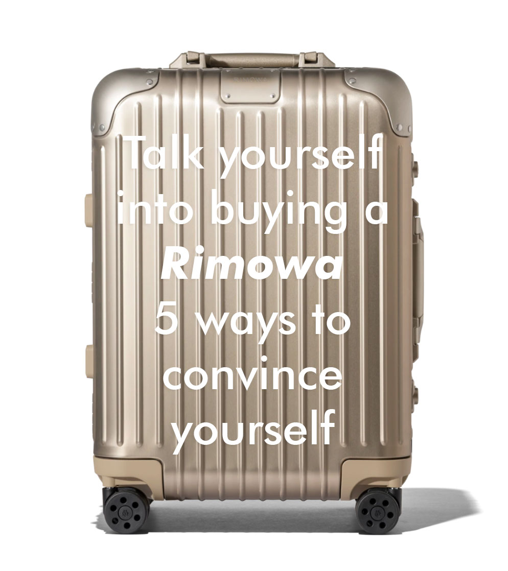 Talk yourself into buying a Rimowa: 5 ways to convince yourself